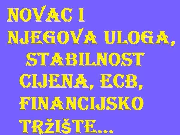 Novac i njegova uloga, stabilnost cijena, ECB, financijsko tržište...